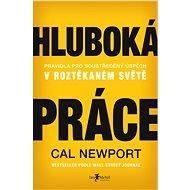 Hluboká práce: Pravidla pro soustředěný úspěch v roztěkaném světě - Kniha