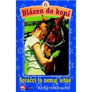 Blázen do koní 6 Nováčci to nemají lehké - Kniha