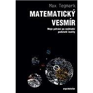 Matematický vesmír: Moje pátrání po nejhlubší podstatě reality - Kniha