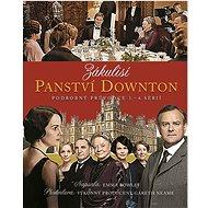 Zákulisí Panství Downton: Podrobný průvodce 1. – 4. sérií - Kniha
