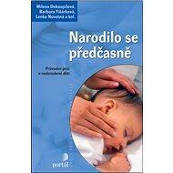 Narodilo se předčasně: Průvodce péčí o nedonošené dítě