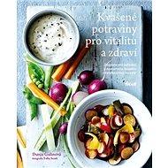 Kvašené potraviny pro vitalitu a zdraví - Kniha