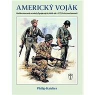 Americký voják: Uniformované armády Spojených států od r. 1755 do současnosti - Kniha
