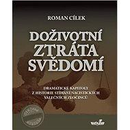 Kniha Doživotní ztráta svědomí: Dramatické kapitoly z historie stíhání nacistických válečných zločin - Kniha