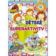 Dětské superaktivity: Labyrinty, omalovánky, hravé úkoly - Kniha