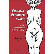 Obrana ženských tvarů: a jiné chestertonovské chvály a obrany - Kniha
