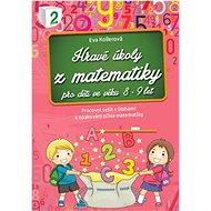 Hravé úkoly z matematiky pro děti ve věku 8-9 let: Pracovní sešit s úlohami k opakování učiva matema - Kniha