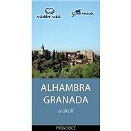 Alhambra Granada a okolí: Průvodce - Kniha