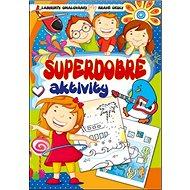 Superdobré aktivity: Labyrinty, omalovánky, hravé úkoly - Kniha