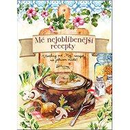 """Mé nejoblíbenější recepty: Všechny mé """"Nej"""" recepty na jednom místě - Kniha"""