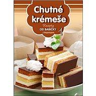 Recepty od babičky 1 Chutné krémeše: s fotopostupem - Kniha