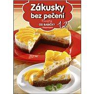 Recepty od babičky 12 Zákusky bez pečení: s fotopostupem - Kniha