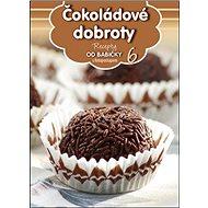 Recepty od babičky 6 Čokoládové dobroty: s fotopostupem - Kniha