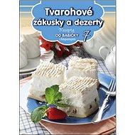 Recepty od babičky 7 Tvarohové zákusky a dezerty: s fotopostupem - Kniha