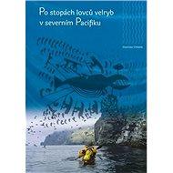 Kniha Po stopách lovců velryb v severním Pacifiku - Kniha