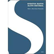 Kniha Spiritus iratus Aloys Skoumal: Výbor z díla Aloyse Skoumala - Kniha