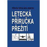 Letecká příručka přežití: Příručka speciálních jednotek - Kniha