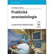 Praktická anesteziologie: 2., přepracované a doplněné vydání - Kniha