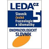 Slovník české frazeologie a idiomatiky 5: Onomaziologický slovník - Kniha