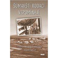 Kniha Šumavští rodáci vzpomínají: Příběhy z bouřlivých válečných i poválečných let - Kniha