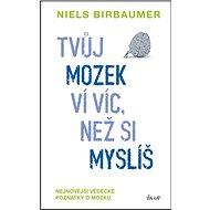 Tvůj mozek ví víc, než si myslíš: Nejnovější vědecké poznatky o mozku - Kniha