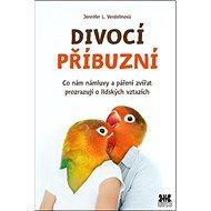 Divocí příbuzní: Co nám zvířecí námluvy a páření zvířat prozrazují o lidských vztazích - Kniha