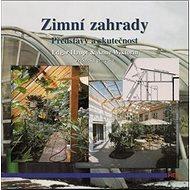 Zimní zahrady, představy a skutečnost - Kniha