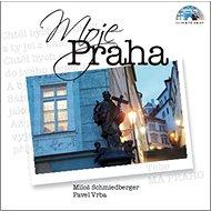 Moje Praha: obsahuje CD