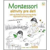 Montessori Aktivity pre deti: Zošit na obohacovanie slovnej zásoby, objavovanie prírody aj sveta - Kniha
