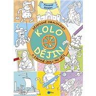 Kolo dějin: Dějepisné omalovánky a zábavné úkoly pro děti - Kniha