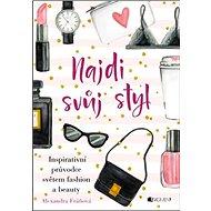 Kniha Najdi svůj styl: Inspirativní průvodce světem fashion a beauty