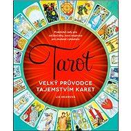 Tarot Velký průvodce tajemstvím karet: Praktické rady pro začátečníky, nová inspirace pro zkušené vy