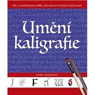 Umění kaligrafie: Vše, co potřebujete vědět, plus dvacet krásných stylů psaní - Kniha