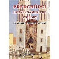 Kniha Předchůdci latinskoamerické svobody: Tiradentes, Hidalgo, Artigas - Kniha