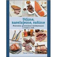 Udíme, nasolujeme, sušíme: Průvodce proslulými delikatesami z masa a ryb - Kniha