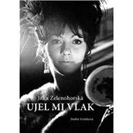 Ujel mi vlak: Jitka Zelenohorská - Kniha