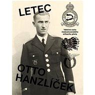 Kniha Letec Otto Hanzlíček: Válečná cesta československého stíhacího pilota - Kniha