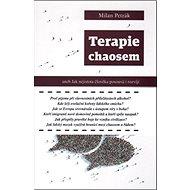 Terapie chaosem: aneb Jak nejistota člověka posouvá i rozvíjí