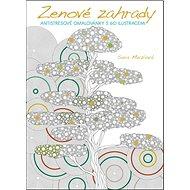 Zenové zahrady: Antistresové omalovánky s 60 ilustracemi