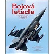 Bojová letadla: Nejproslulejší letouny v historii vojenského letectva - Kniha