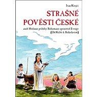 Strašné pověsti české: aneb Hrdinné příběhy Bohemanů uprostřed Evropy (Od Keltů k Boleslavům)