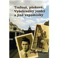 Kniha Trafouš, páskové, Vyšehradští jezdci a jiné vzpomínky: Dětství a mládí v Praze padesátých let - Kniha