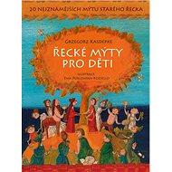 Řecké mýty pro děti: 20 nejznámějších mýtů starého Řecka - Kniha
