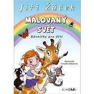 Malovaný svět: Básničky pro děti - Kniha