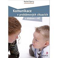 Komunikace v problémových situacích: S dítětem v MŠ
