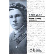 V kole vojny: Deník legionáře Josefa Laciny