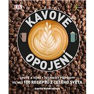 Kávové opojení: víc než 100 receptů z celého světa - Kniha
