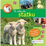 U nás na statku: Pre malých kamarátov zvieratiek - Kniha