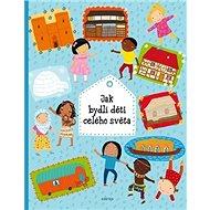 Jak bydlí děti celého světa - Kniha