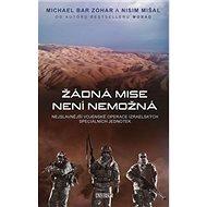 Kniha Žádná mise není nemožná: Nejslavnější vojenské operace - Kniha